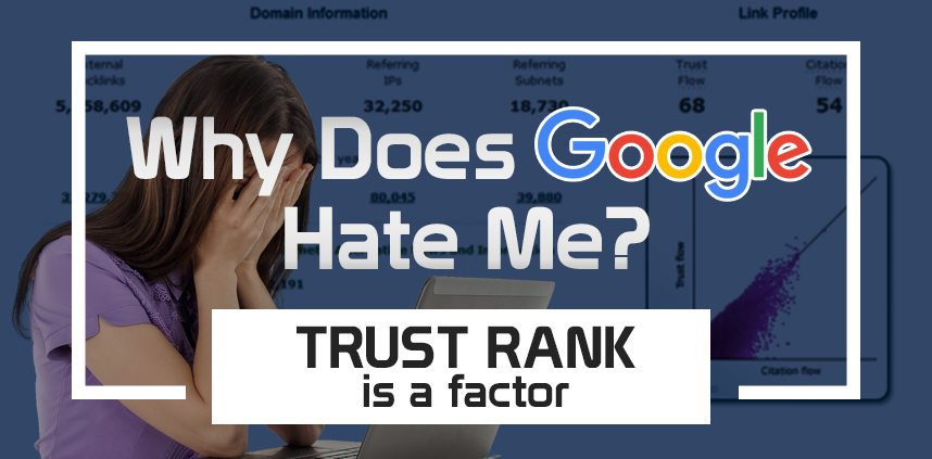 "An image of a blog title ""Why Does Google Hate Me? Trust Rank is a factor"" with a background of a sad young woman covering face with hands with a laptop in front"