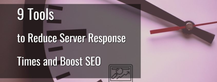 9 tools to Reduce Server Response Times and Boost SEO